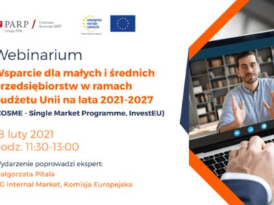 Plakat, który promuje webinarium pt. Wsparcie dla MŚP w ramach budżetu Unii na lata 2021-2027 (COSME – Single Market Programme, InvestEU). Webinarium realizuje 18 lutego 2021 r. Ośrodek Enterprise Europe Network przy Polskiej Agencja Rozwoju Przedsiębiorczości.